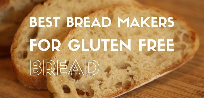 Best Bread Makers For Gluten Free Bread Make Bread At Home